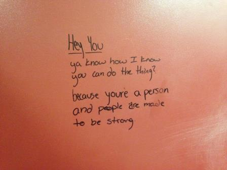 Uplifting quote found in one of the girls bathroom stalls